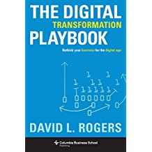 The Digital Transformation Playbook: Rethink Your Business for the Digital Age (Columbia Business School Publishing)