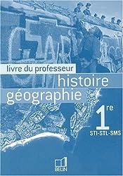 Histoire Géographie 1e STI-STL-SMS : Livre du professeur