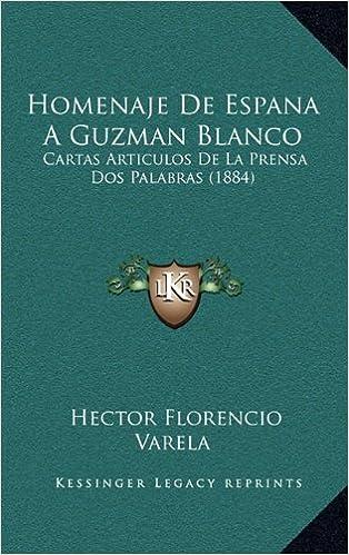 Homenaje De Espana A Guzman Blanco: Cartas Articulos De La ...