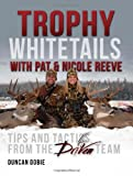 Trophy Whitetails with Pat and Nicole Reeve, Duncan Dobie, 1440236127