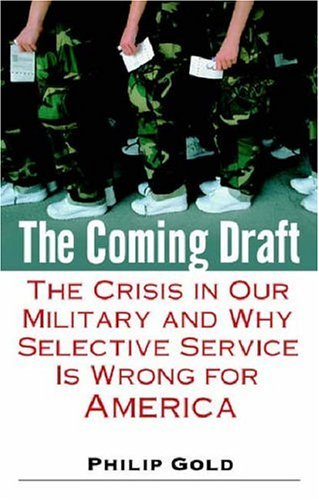 The Coming Draft: The Crisis in Our Military and Why Selective Service Is Wrong for America