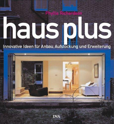 Haus plus: Innovative Ideen für Anbau, Aufstockung und Erweiterung