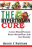 The Hypertension Cure, Rossie Pattison, 1497460840