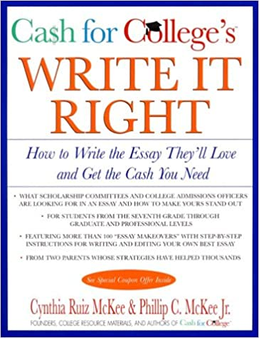 cash for college s write it right how to write the essay they ll  cash for college s write it right how to write the essay they ll love and get the cash you need harper resource book cynthia r mckee phillip c