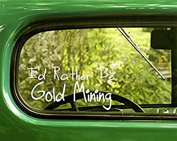 STICKER I/'D RATHER BE GOLD MINING 8 INCH VINYL DECAL