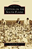 Cotton on the South Plains, John T. Jack Becker and Innocent Awasom, 0738595853