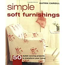 Simple Soft Furnishings: 50 Stylish Sewing Projects to Transform Your Home