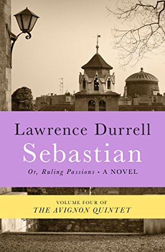 Avignon Four - Sebastian: Or, Ruling Passions (The Avignon Quintet Book 4)