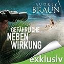 Gefährliche Nebenwirkung Hörbuch von Audrey Braun Gesprochen von: Sabine Arnhold