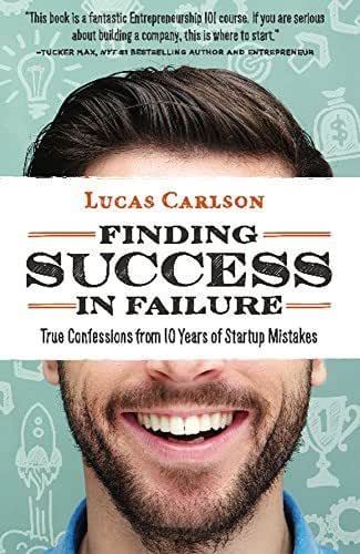 Finding Success in Failure: True Confessions From 10 Years of Startup Mistakes (The Craftsman Founder's Guide Book 2)