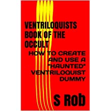 "VENTRILOQUISTS BOOK OF THE OCCULT: HOW TO CREATE AND USE A ""HAUNTED"" VENTRILOQUIST DUMMY"