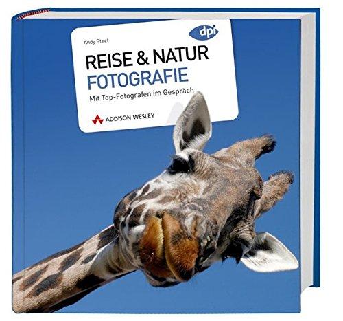 Reise & Natur Fotografie - Mit Top- Fotografen im Gespräch (DPI Fotografie)