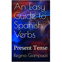 An Easy Guide to Spanish Verbs: Present Tense
