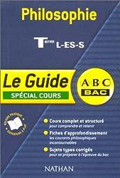 ABC Bac - Le Guide : Philosophie, terminales L - ES - S (Spécial cours)