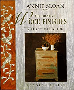 Annie Sloan Decorative Wood Finishes A Practical Guide Annie Sloan
