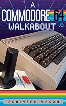 A Commodore 64 Walkabout by [Mason, Robinson]