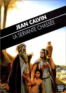 La servante chassée : sermon inédit sur l'histoire d'Agar (23 mars 1560), Calvin, Jean