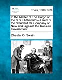 In the Matter of the Cargo of the S. S. Oldhamia - Claim of the Standard Oil Company of New York Against the Russian Government, Chester O. Swain, 1275553826