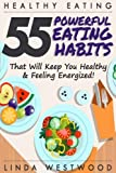 Healthy Eating (3rd Edition): 55 POWERFUL Eating Habits That Will Keep You Healthy & Feeling Energized!