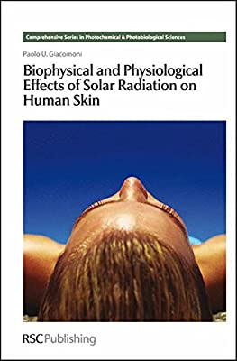 Biophysical and Physiological Effects of Solar Radiation on Human Skin: RSC (Comprehensive Series in Photochemical & Photobiological Sciences)