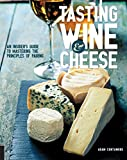 Tasting Wine and Cheese: An Insider's Guide to