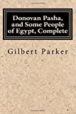 Donovan Pasha, and Some People of Egypt, Complete, Gilbert Parker, 1500164720