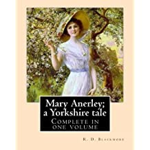 Mary Anerley; a Yorkshire tale.  By: R. D. Blackmore (Complete in one volume).: Mary Anerley: a Yorkshire tale is a three-volume novel by R. D. ... Riding and the sea-coast of its East Riding.