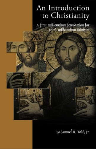 An Introduction to Christianity: A First-millennium Foundation for Third-millennium Thinkers