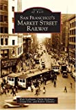 img - for San Francisco's Market Street Railway (CA) (Images of Rail) book / textbook / text book