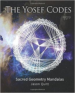 The yosef codes sacred geometry mandalas jason quitt the yosef codes sacred geometry mandalas jason quitt 9781543279023 amazon books fandeluxe Images