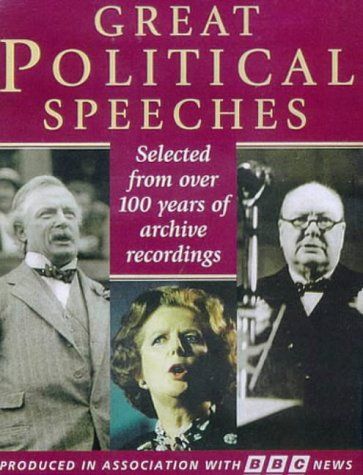 Great Political Speeches : William Gladstone, Lloyd George, Winston Churchill, Nye Bevan, Hugh Gaitskell, Harold Wilson, Margaret Thatcher, Tony Blair et al...