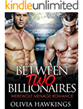 PARANORMAL MENAGE ROMANCE: Between Two Billionaires (Werewolf Shifter Alpha Male Menage BBW Romance) (Contemporary Paranormal Romance Short Stories)