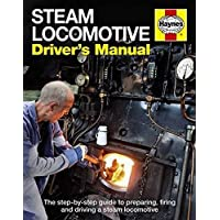Steam Locomotive Driver's Manual: The Step-By-Step Guide to Preparing, Firing and Driving (Haynes Manual)