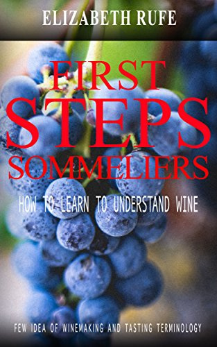 First Steps Sommeliers: How to Learn to Understand Wine (Books about wine) by Elizabeth Rufe