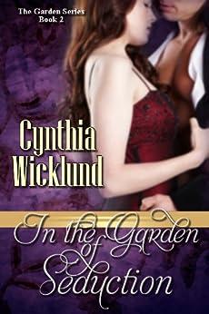 In the Garden of Seduction (The Garden Series Book 2) by [Wicklund, Cynthia]