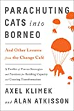 img - for Parachuting Cats into Borneo: And Other Lessons from the Change Caf  book / textbook / text book