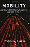 Mobility : America's Transportation Mess and How to Fix It, Giglio, Joseph M., 1558131493