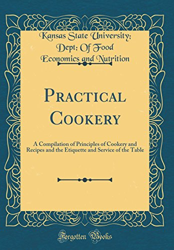Practical Cookery (Practical Cookery: A Compilation of Principles of Cookery and Recipes and the Etiquette and Service of the Table (Classic Reprint))