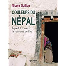 Couleurs du Népal. A pied à travers le royaume de Lho (French Edition)