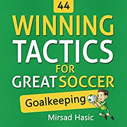44 Winning Tactics for Great Soccer Goalkeeping