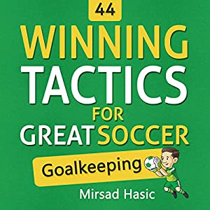 44 Winning Tactics for Great Soccer Goalkeeping Audiobook