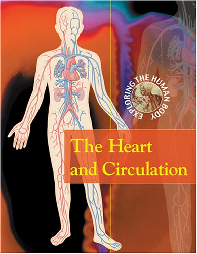 The Heart and Circulation (Exploring the Human Body)