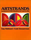 Artstrands : A Program of Individualized Art Instruction, Zimmerman, Enid D. and Hubbard, Guy, 0917974875