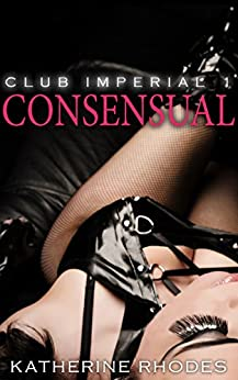Consensual (Club Imperial Book 1) by [Rhodes, Katherine]
