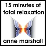 15 Minutes of Total Relaxation: Chill out, stop stressing and switch off the pressures of the day | Anne Marshall