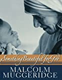 Something Beautiful for God, Malcolm Muggeridge, 0745953387