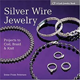 Silver Wire Jewelry: Projects to Coil, Braid & Knit (Lark Jewelry Book)