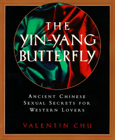The Yin-Yang Butterfly: Ancient Chinese Sexual Secrets for Western Lovers (Yin Yang Butterfly)