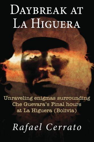 Daybreak at La Higuera: Unraveling enigmas surrounding Che Guevara's Final hours at La Higuera (Bolivia)
