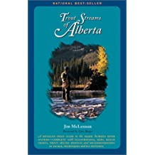 Trout Streams Of Alberta: A Guide to the Best Fly Fishing